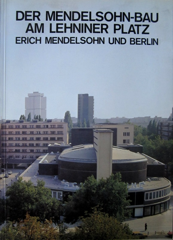 N/A. - Der Mendelsohn-Bau am Lehniner Platz. Erich Mendelsohn und Berlin.