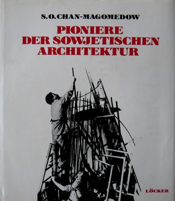 CHAN-MAGOMEDOW, SELIM O. - Pioniere der sowjetischen Architektur. Der Weg der sowjetischen Architektur in den zwanziger und zu Beginn der dreißiger Jahre.