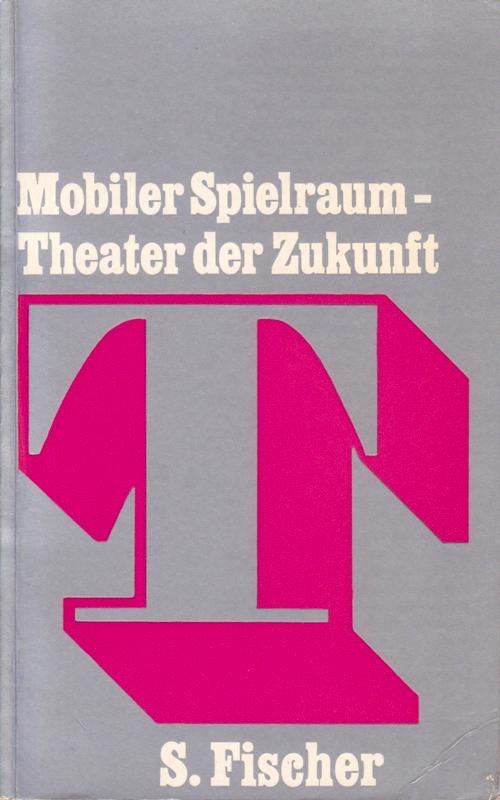 BRAUN, KARLHEINZ/ KAGEL, MAURICIO/ MAROWITZ, CHARLES. - Mobiler Spielraum. Theater der Zukunft.