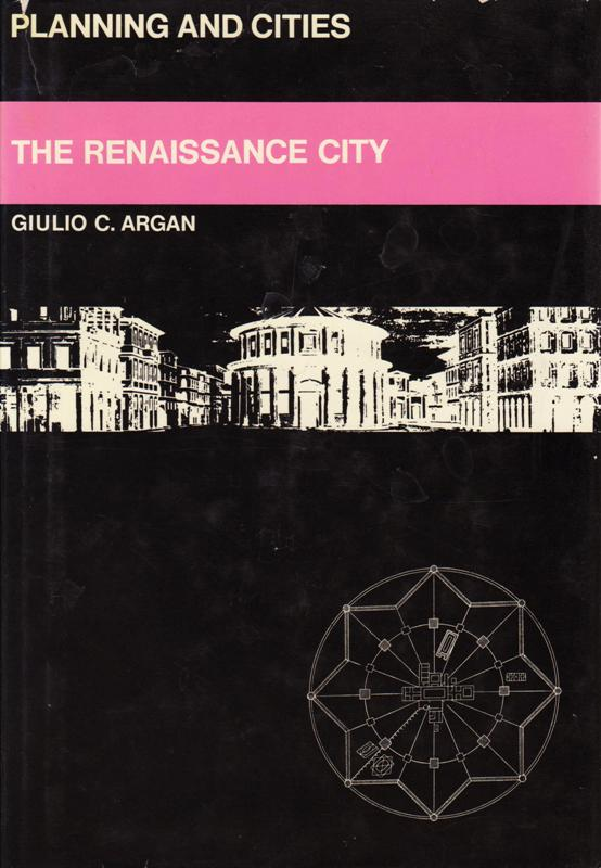 ARGAN, GIULIO C. - The Renaissance City. (Series Panning and Cities)