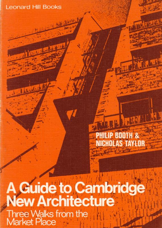 BOOTH, PHILIP & NICHOLAS TAYLOR. - A guide to Cambridge New Architecture. Three Walks from the Market Place.