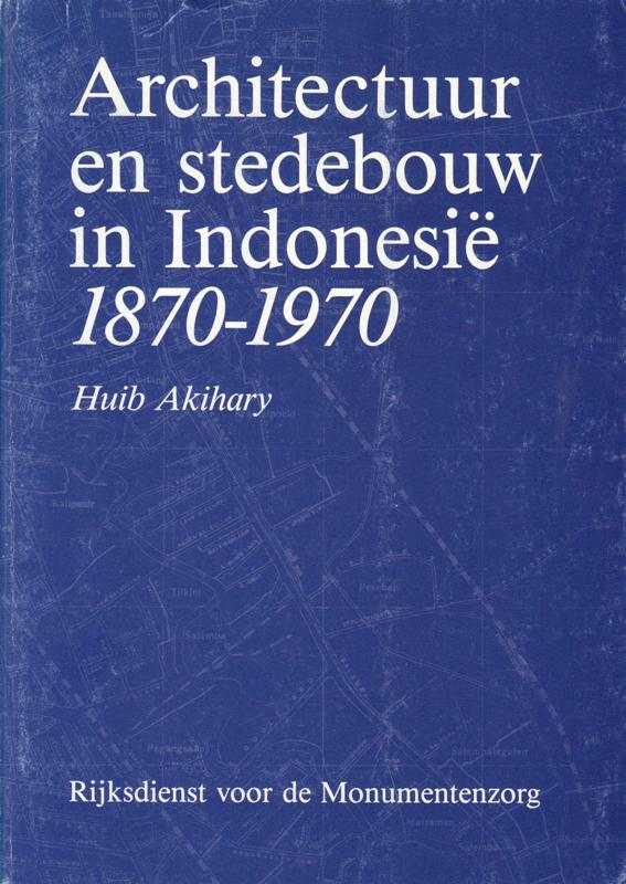 AKIHARY, HUIB. - Architectuur & stedebouw in Indonesie 1870-1970.