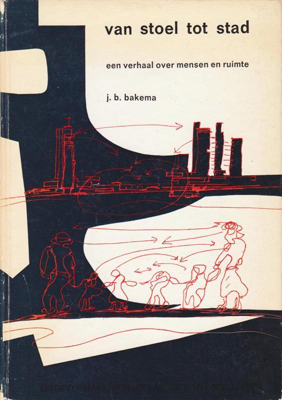 BAKEMA, J.B. - Van stoel tot stad. Een verhaal over mensen en ruimte.