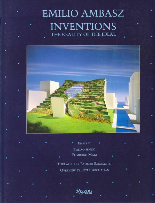 AMBASZ, EMILIO / TADAO ANDO / FUMIHIKO MAKI/ PETER BUCHANAN / RYUICHI SAKAMOTO (TEXT) - Emilio Ambasz, Inventions: the Reality of the Ideal.