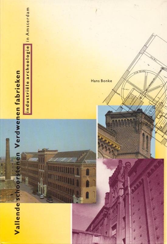 BONKE, HANS. - Vallende schoorstenen. Verdwenen fabrieken. Industriële archeologie in Amsterdam.