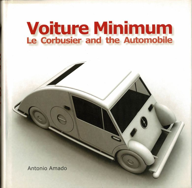 AMADO, ANTONIO. - Voiture Minimum. Le Corbusier and the Automobile.