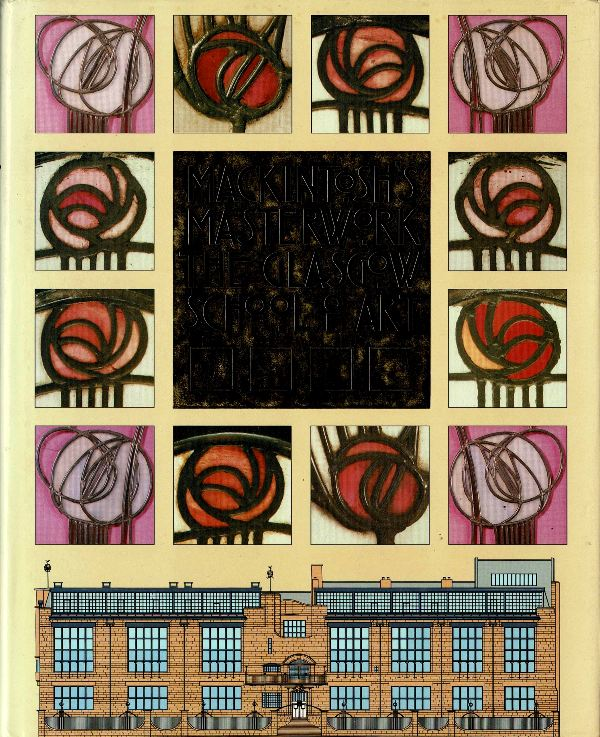 BUCHANAN, WILLIAM. (EDITOR) - Mackintosh's Masterwork: The Glasgow School of Art.