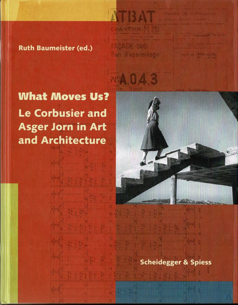 BAUMEISTER, RUTH (ED.). - Le Corbusier and Asger Jorn in Art and Architecture.