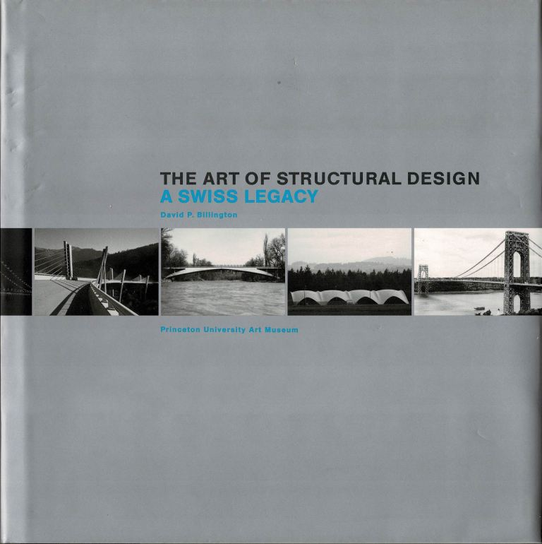 BILLINGTON, DAVID P. - The Art of Structural Design: A Swiss Legacy.