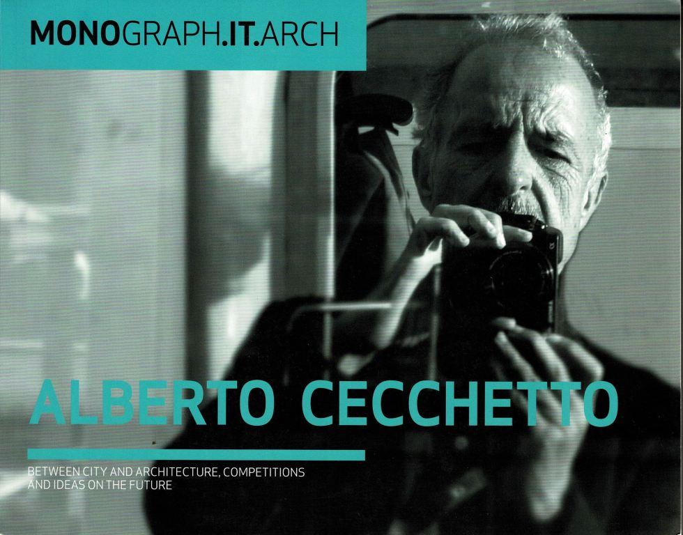 CECCHETTO, ALBERTO. - Alberto Cecchetto. Between City and Architecture, Competitions and ideas on the Future.