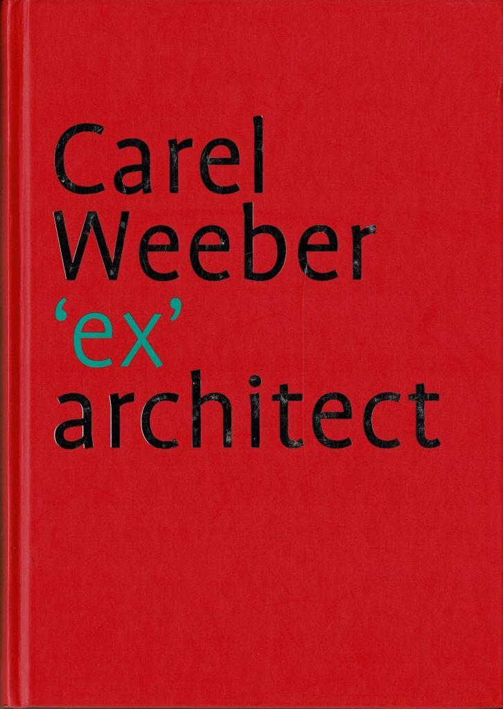 BARBIERI, UMBERTO / JAN DE HEER / HANS OLDEWARRIS (EDITORS) - Carel Weeber 'ex'architect.