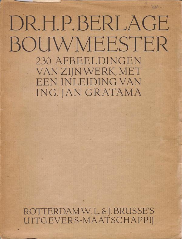 BERLAGE. GRATAMA, JAN. - Dr. H.P. Berlage, Bouwmeester.