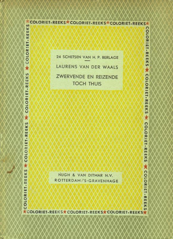 BERLAGE, H.P./LAURENS VAN DER WAALS. - Zwervende en reizende toch thuis.