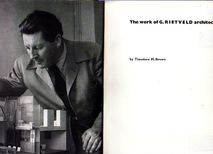 BROWN, THEODORE M. - The work of G. Rietveld architect.