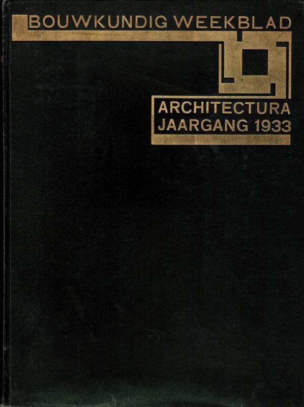 BOUWKUNDIG WEEKBLAD ARCHITECTURA. - Orgaan van de Maatschappij tot bevordering der Bouwkunst.Jaargang 54, 1933.