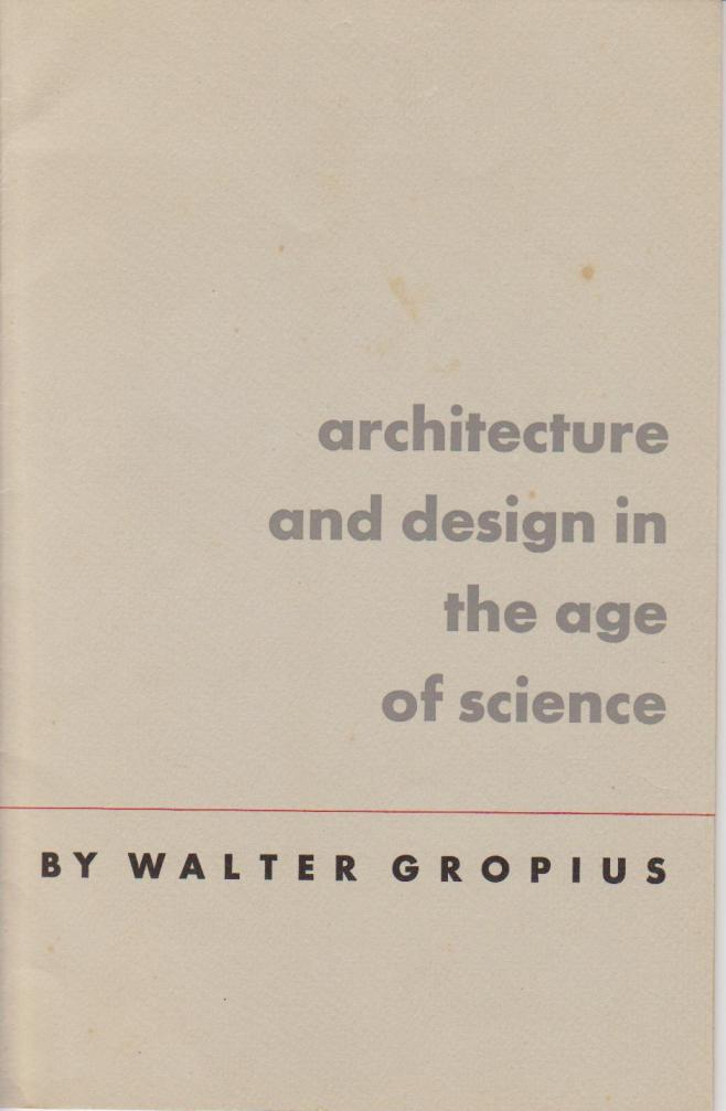 GROPIUS, WALTER. - Architecture and Design in the Age of Science.