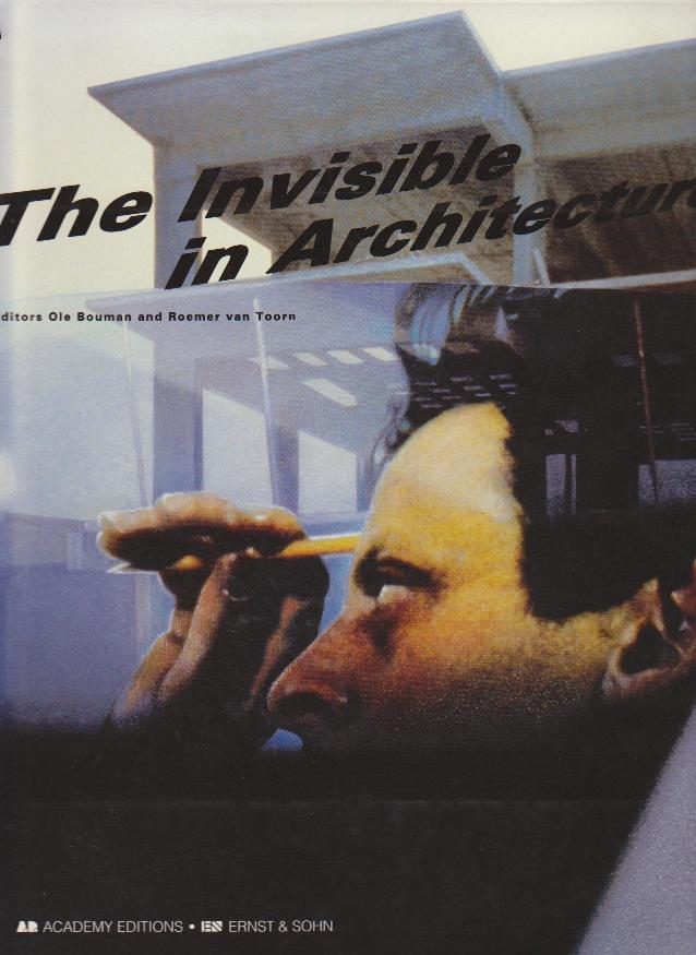 BOUMAN, OLE AND ROEMER VAN TOORN. - The Invisible in Architecture.