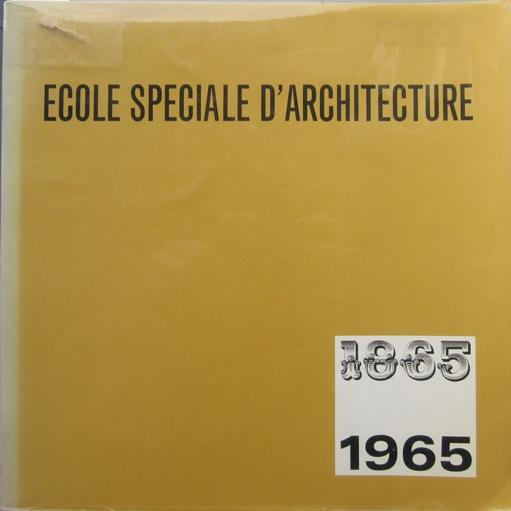 N/A. - Ecole Speciale d'Architecture 1865-1965.