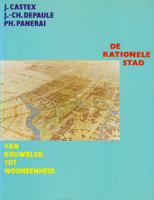 CASTEX, J. - DEPAULE,J.CH. - PANERAI,PH. - De rationele stad. Van bouwblok tot wooneenheid.