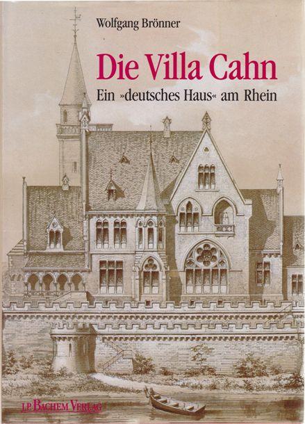 BRÖNNER, WOLFGANG. - Die Villa Cahn - in Bonn-Plittersdorf - Ein Deutsches Haus am Rhein.