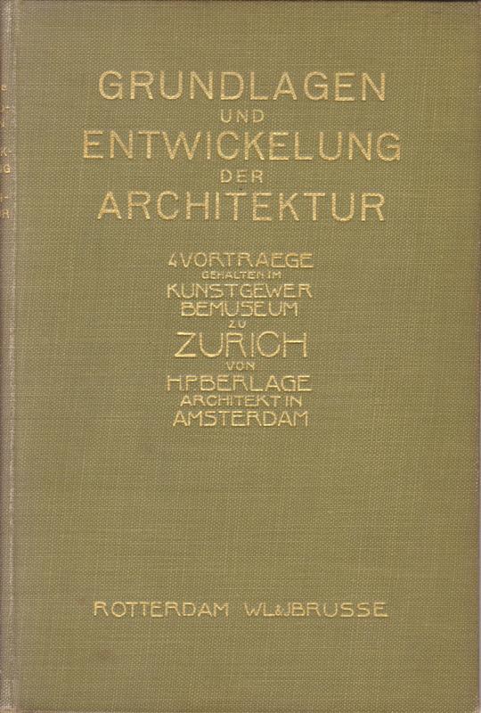 BERLAGE, H.P. - Grundlagen und Entwickelung der Architektur. 4 Vorträge gehalten im Kunstgewerbemuseum zu Zürich von H.P. Berlage Architekt in Amsterdam.