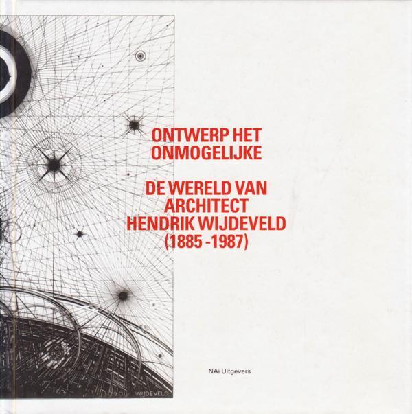 BAETEN, JEAN-PAUL. AARON BETSKY. - Ontwerp het onmogelijke. De wereld van architect Hendrik Wijdeveld (1885-1987)