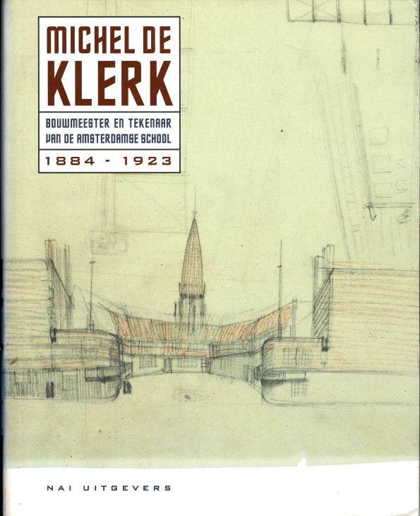 BOCK, MANFRED. SIGRID JOHANNISSE. VLADIMIR STISSI. - Michel de Klerk. Bouwmeester en tekenaar van de Amsterdamse School. 1884-1923.