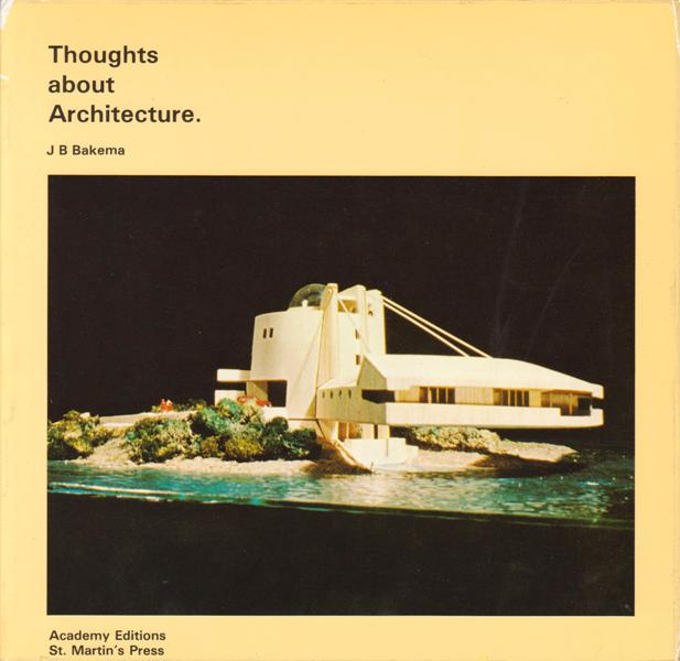 BAKEMA, J.B. - Thoughts about Architecture.