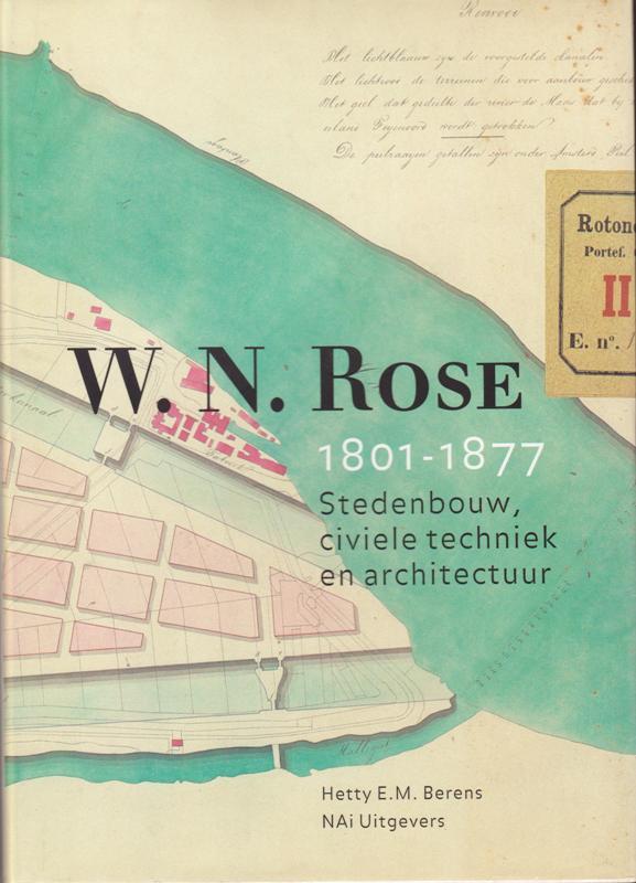 BERENS, HETTY E.M. - W.N. Rose 1801-1877. Stedenbouw, civiele techniek en architectuur.