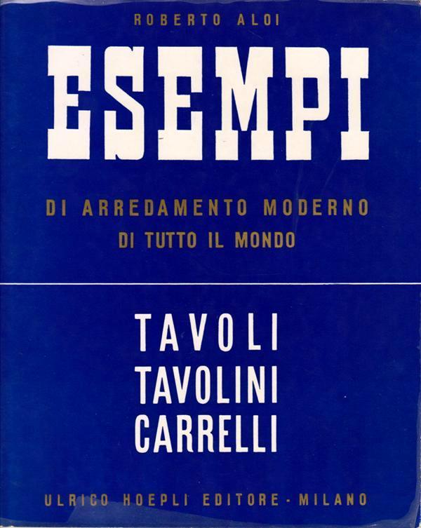 ALOI, ROBERTO. - Esempi di Arredamento Moderna di Tutto il Mondo. Tavoli-Tavolini-Carrelli.