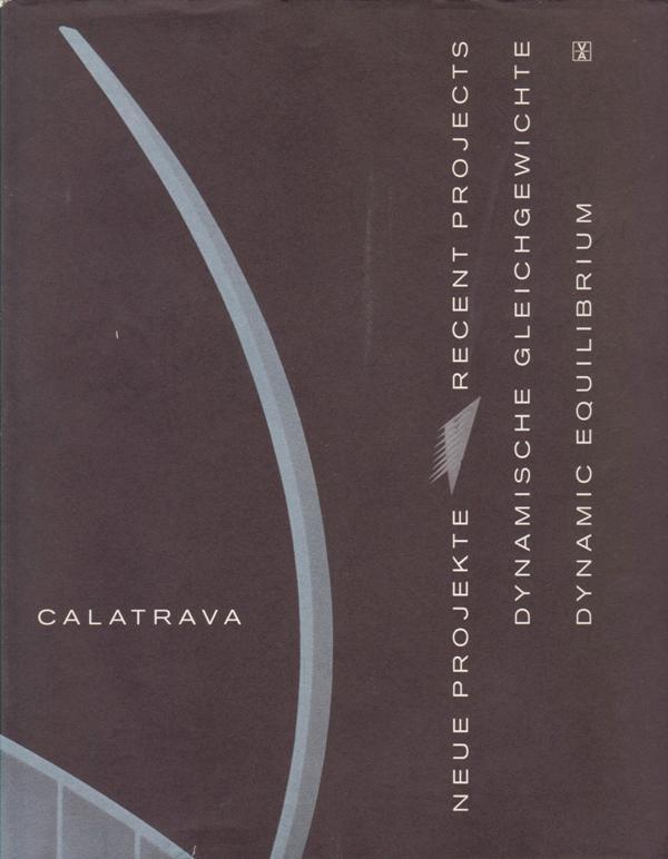 CALATRAVA, SANTIAGO. - Neue Projekt-Recent Projects. Dynamische Gleichgewicht-Dynamic Equilibrium.