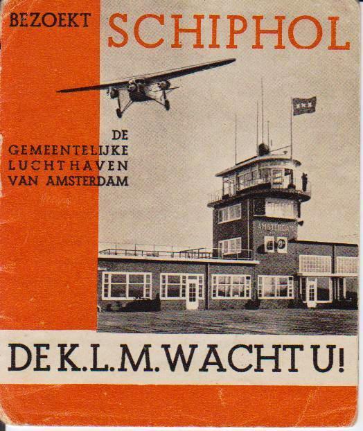 K.L.M. - Bezoekt Schiphol. De K.L.M. wacht U!