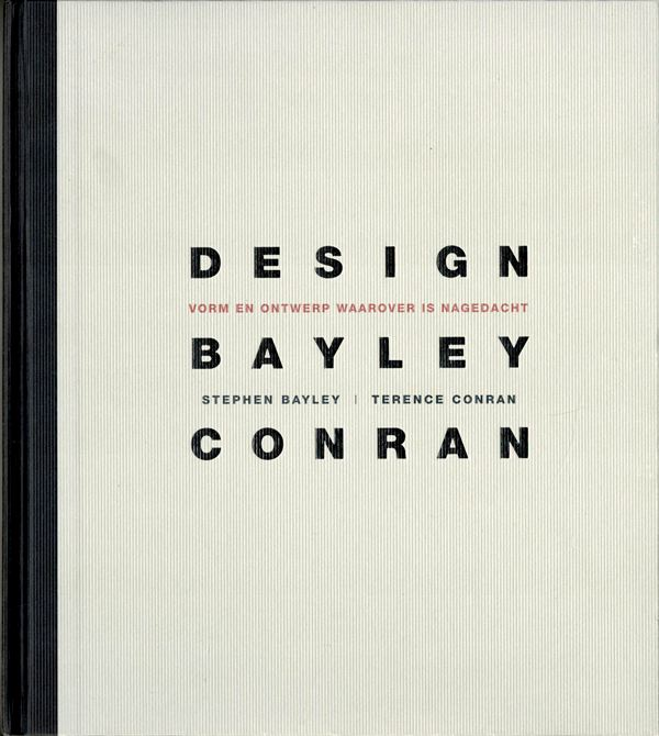 BAYLEY, STEPHEN  / TERENCE CONRAN. - Design: vorm en ontwerp waarover is nagedacht.