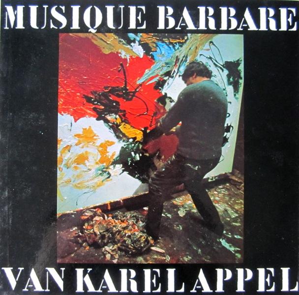APPEL, KAREL / ELSKEN, ED VAN DER (PHOT.) & JAN VRIJMAN (TEXT) - Musique Barbare van Karel Appel.