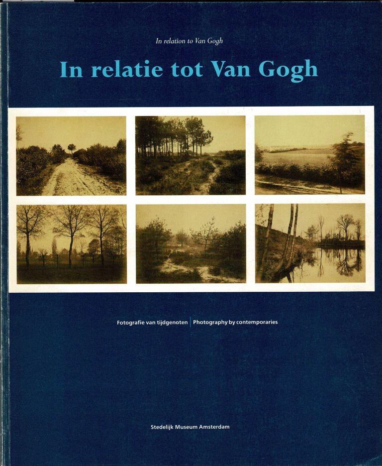 N/A. - In relation to Van Gogh. In relatie tot Van Gogh. Fotografie van tijdgenoten. Photography by contemporaries. (Exhibition catalogue)